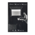 One Man's Meat by E.B. White. Paperback book cover with a black-and-white photo of the author at his typewritter.