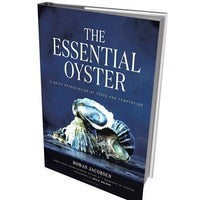 The Essential Oyster: A Salty Appreciation of Taste and Temptation by Rowan Jacobsen