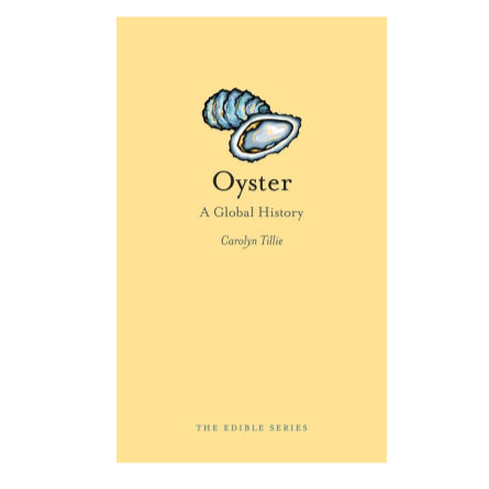 Oysters: A Global History Carolyn Tillie