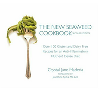 The New Seaweed Cookbook, 2nd Edition: 100+ Gluten & Dairy-Free Recipes for an Anti-Inflammatory, Nutrient Dense Diet by Crystal June Maderia