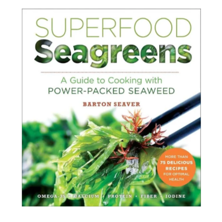 Superfood Seagreens Cookbook by Maine author Barton Seaver