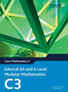 Edexcel AS and A Level Modular Mathematics Core Mathematics C3