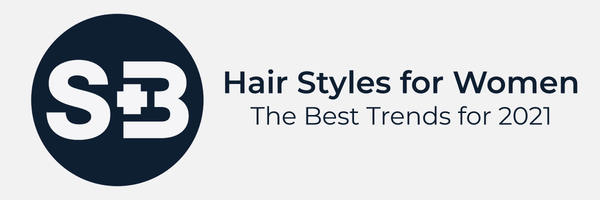 Hair Styles for Women in 2021 | 6 Hair Trends to Try in the New Year