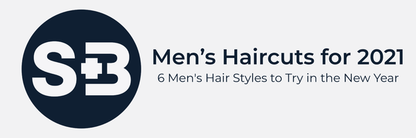 Men's Haircuts for 2021 | 6 Men's Hair Styles to Try in the New Year