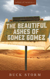 The Beautiful Ashes of Gomez Gomez, by Buck Storm