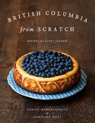 Book cover for Denise Marchessault's British Columbia From Scratch: Recipes For Every Season & Magee