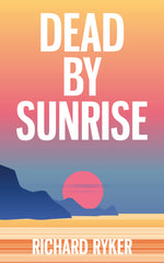 Dead by Sunrise, a mystery in Forks, Washington, by Richard Ryker