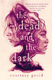 THE DEAD AND THE DARK Courtney Gould  Wednesday Books