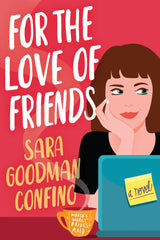 For the Love of Friends by Sara Goodman Confino (represented by literary agent Rachel Beck)