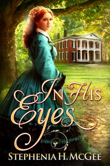 IN HIS EYES, a novel by Stephenia H McGee