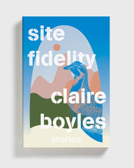 Site Fidelity, stories by Claire Boyles (represented by lit agent Kate Garrick)