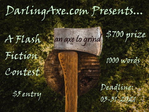 An Axe to Grind – an annual flash fiction writing contest by Darling Axe Editing
