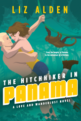The Hitchhiker in Panama, Love and Wanderlust, by romance author and sailor Liz Alden
