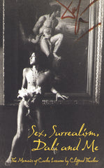Sex, Surrealism, Dali and Me: A biography of Salvador Dali, by Clifford Thurlow
