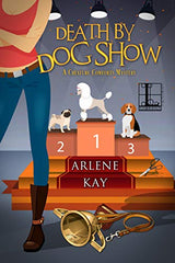 Death by Dog Show - A Creature Comforts Mystery by Arlene Kay - represented by Belcastro Agency
