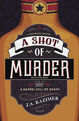 A Shot of Murder by J a (Julie) Kazimer - A Lucky Whiskey Mystery - A Barrel Full of Death - represented by Belcastro Agency