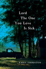 Lord The One You Love is Sick by Kasey Thornton, represented by literary agent Lauren Scovel