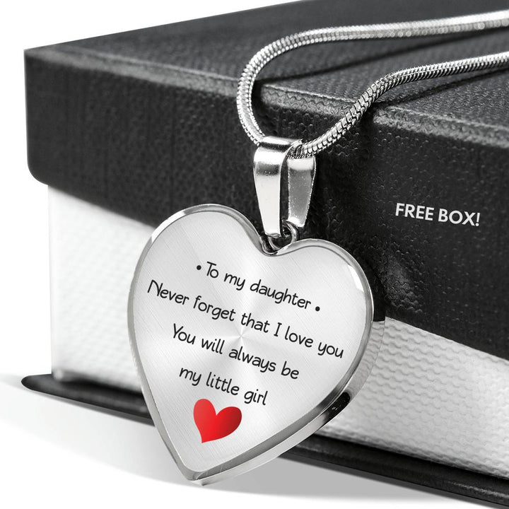 To My Daughter - Never Forget That I Love You - You Will Always Be My Little Girl - Luxury Necklace