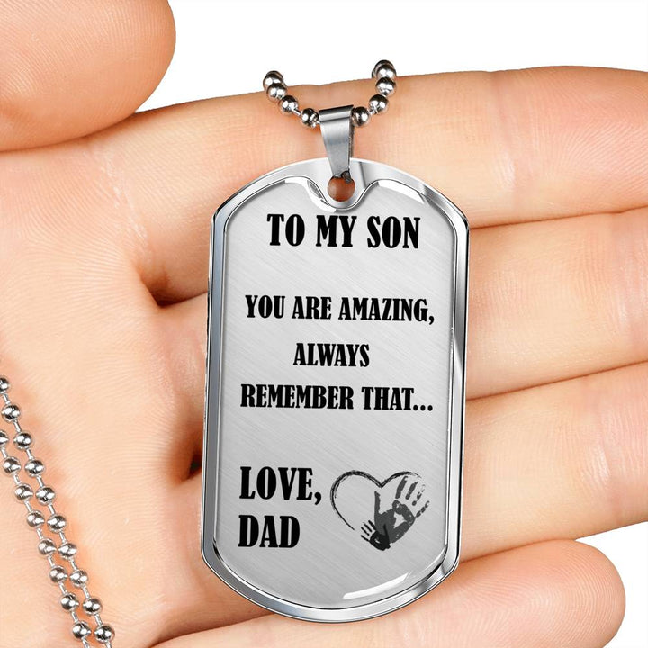 To My Son - You Are Amazing - Always Remember That - Love Dad - Luxury Military Necklace
