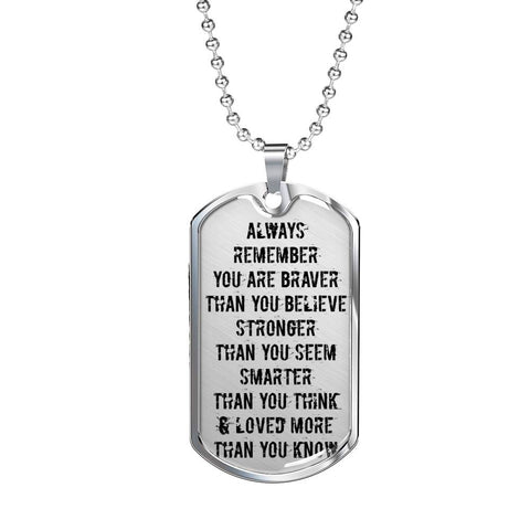 """Always Remember You Are Braver Than You Believe"" - Luxury Military Necklace"