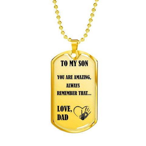 Image of To My Son - You Are Amazing - Always Remember That - Love Dad - Luxury Military Necklace