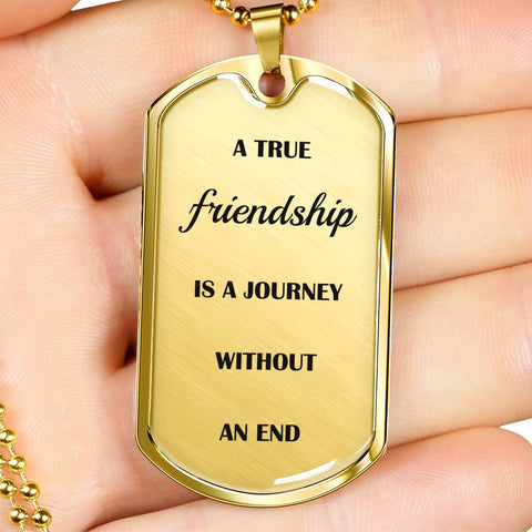 """A True Friendship Is a Journey Without an End"" - Luxury Military Necklace"
