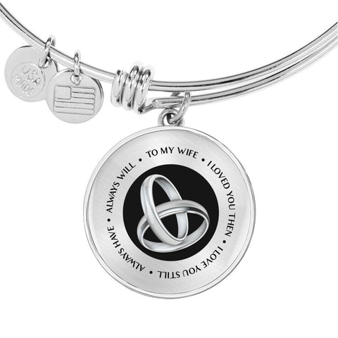 Image of To My Wife - I Loved You Then - I Love You Still - Always Have -Always Will - Luxury Bangle