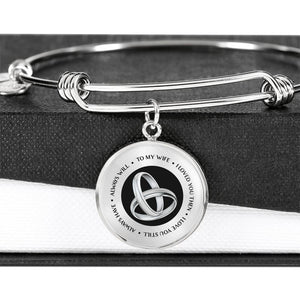 To My Wife - I Loved You Then - I Love You Still - Always Have -Always Will - Luxury Bangle