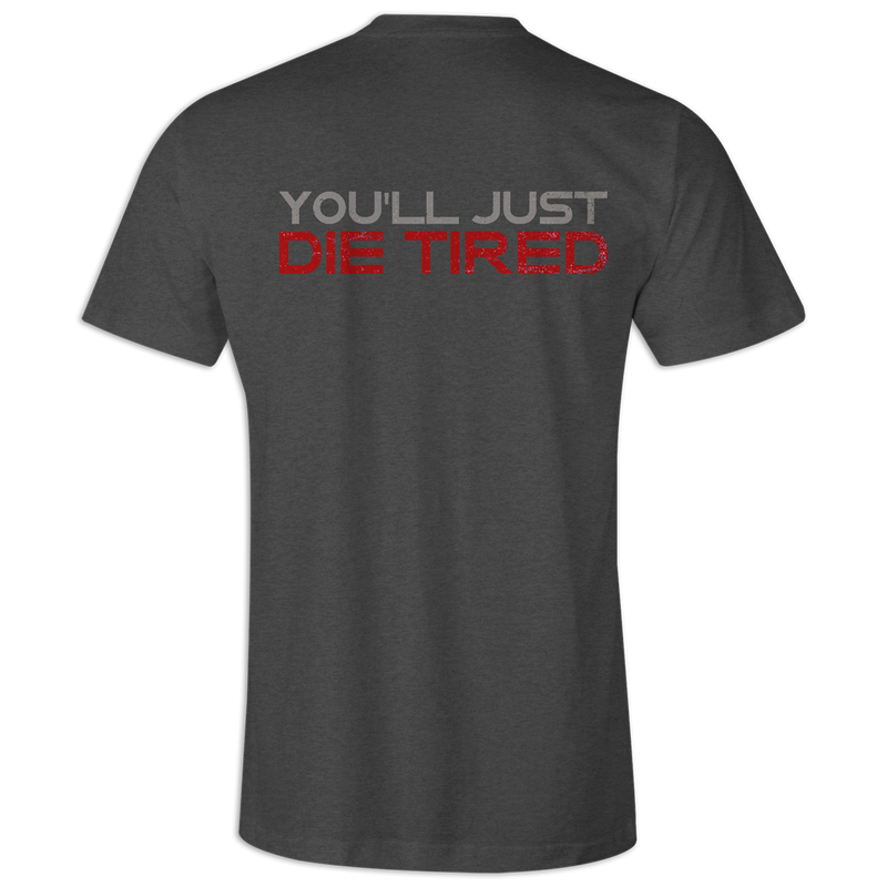 Don't Run, You'll Just Die Tired Tee