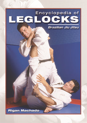 Encyclopedia of Brazilian Jiu Jitsu Leglocks Techniques Book Rigan Machado