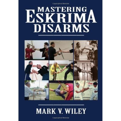 Mastering Eskrima Disarms Book Mark Wiley Filipino Martial Arts