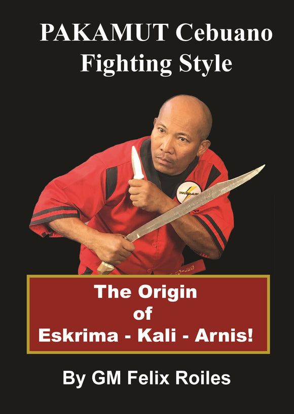 Pakamut Cebuano Fighting Style Escrima Kali Arnis Book GM Felix Roiles