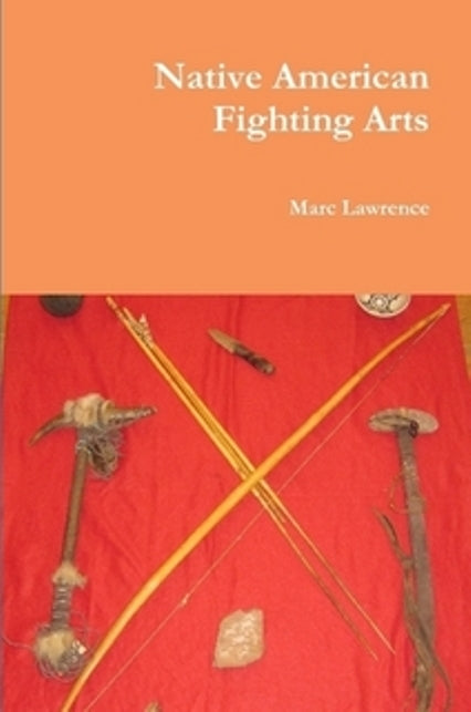 Native American Fighting Arts Book Marc Lawrence martial arts apache indian