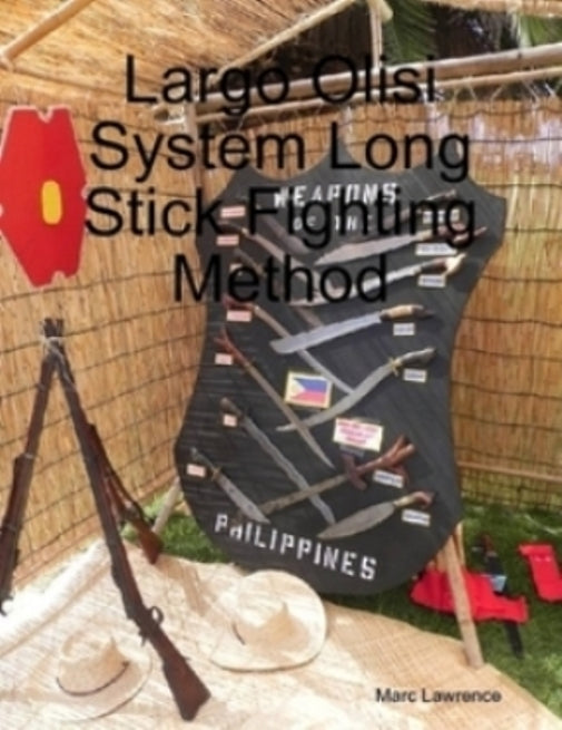 Largo Olisi System Long Stick Fighting Method Book by Marc Lawrence