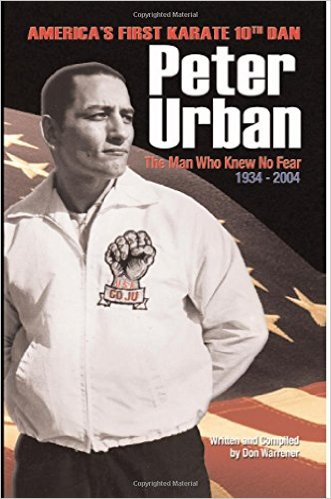 Peter Urban America First Karate 10th Dan - Man Who Knew No Fear Book By Don Warrener