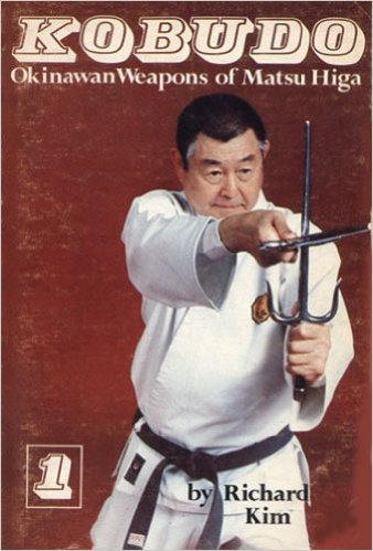 Kobudo #1 Okinawan Weapons of Matsu Higa: Bo, Sai, Tonfa Book by Richard Kim