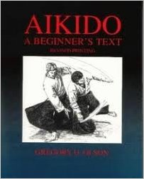 Aikido Beginners Text Book By Gregory Olson