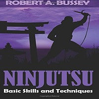 Ninjutsu Basic Skills & Techniques Book by Robert Bussey