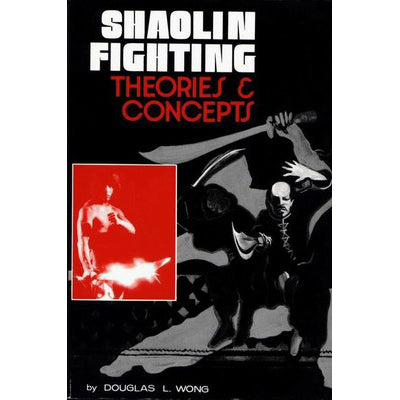 Shaolin Fighting Theories & Concepts Book - Douglas Wong