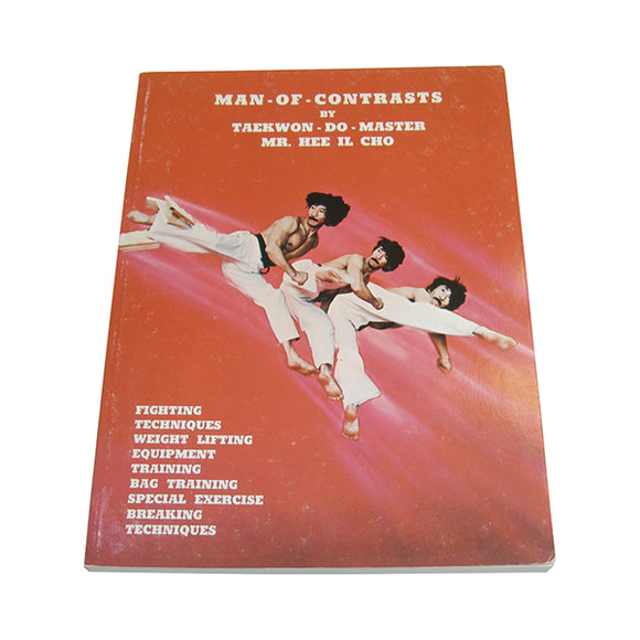 Man Of Contrasts Book - Hee Il Cho   Tae Kwon Do