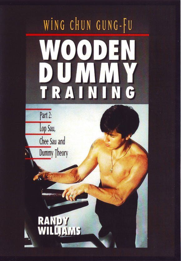 Wing Chun Gung Fu Wooden Dummy Training Part #2 Lop Sau, Chee Sau DVD Randy Williams