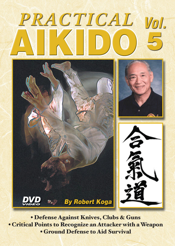 Practical Aikido #5 defense against attackers with weapons DVD Robert Koga
