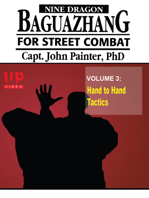 Nine Dragon Baguazhang Street Combat #3 Hand to Hand Tactics DVD John Painter