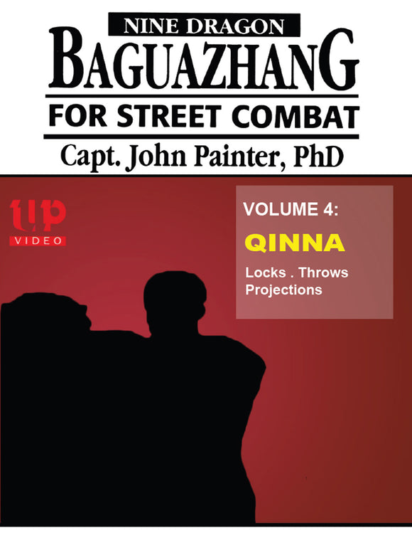 Nine Dragon Baguazhang Street Combat #4 Qinna Locks Throws DVD John Painter