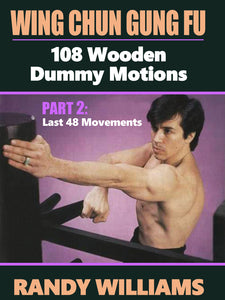 Wing Chun Gung Fu 108 Wooden Dummy Motions #2 Last 48 DVD Randy Williams