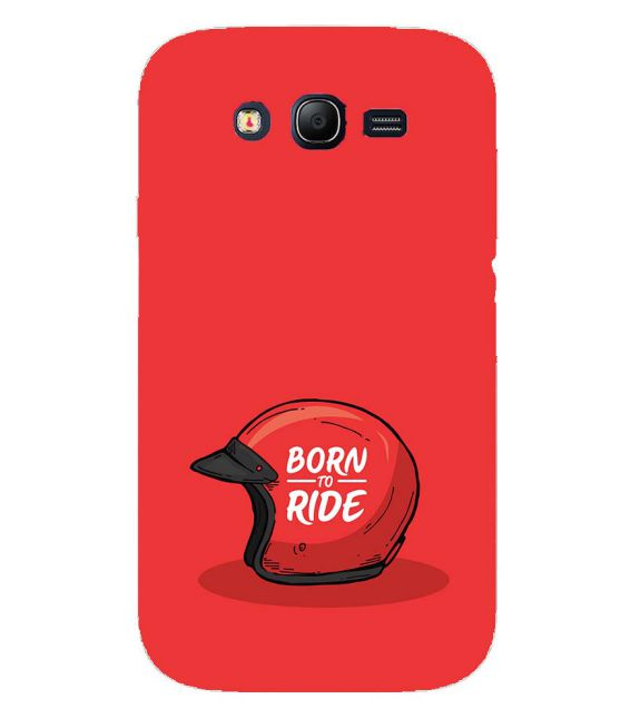 Born 2 Ride Back Cover for Samsung Galaxy Grand I9082 : Grand Neo : Grand Neo Plus