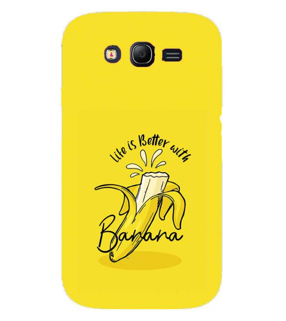 Life is Better with Banana Back Cover for Samsung Galaxy Grand I9082 : Grand Neo : Grand Neo Plus