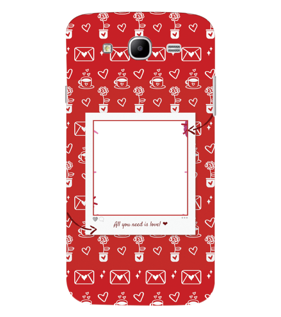 Need is Love Back Cover for Samsung Galaxy Mega 5.8 I9150