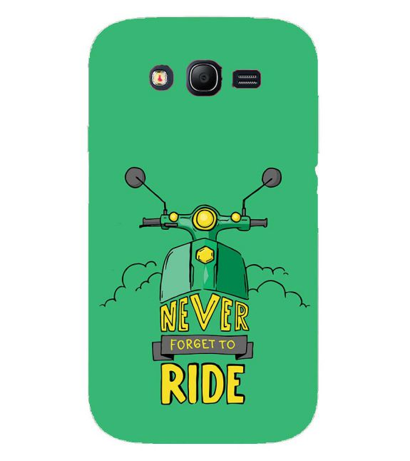 Never Forget to Ride Back Cover for Samsung Galaxy Grand I9082 : Grand Neo : Grand Neo Plus