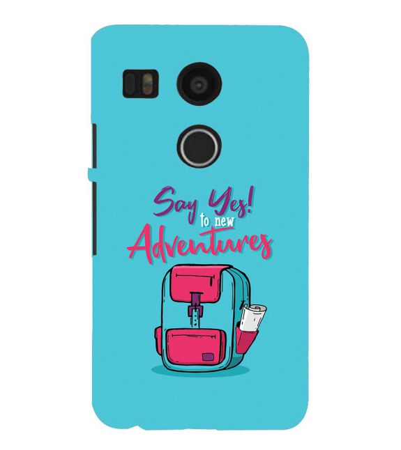 Say Yes to New Adventure Back Cover for Google Nexus 5X